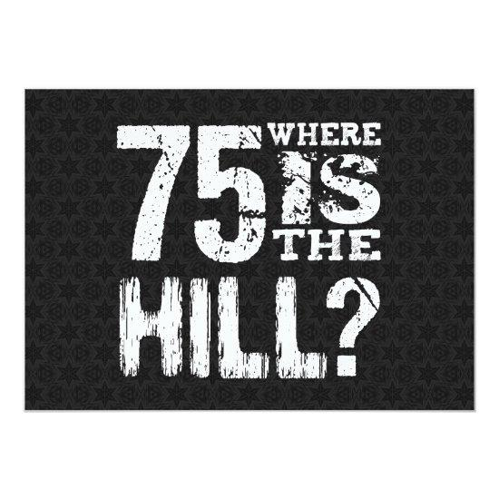75 Where Is The Hill Funny 75th Birthday BL75Z Invitations