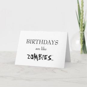 Birthdays Are Like Zombies...
