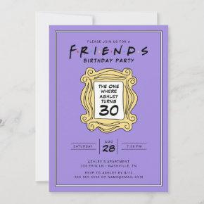 FRIENDS™   The One With the 30th Birthday Invitation